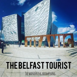 the belfast tourist, belfast and northern ireland must do's, the wandering boomerang
